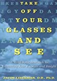 img - for Take Off Your Glasses and See: A Mind/Body Approach to Expanding Your book / textbook / text book