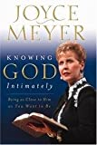 Knowing God Intimately: Being as Close to Him as You Want to Be (3897572451) by Meyer, Joyce