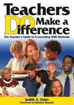 Teachers Do Make A Difference: The Teacher'S Guide To Connecting With Students front-1048972