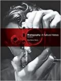 Photography: A Cultural History 3th (third) edition