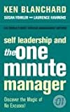 Ken Blanchard Self Leadership and the One Minute Manager: Discover the Magic of No Excuses!