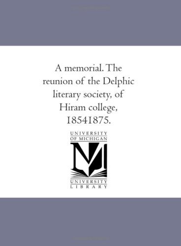 A memorial. The reunion of the Delphic literary society, of Hiram college, 18541875. PDF