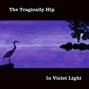 The Tragically Hip - The Tragically Hip - In Violet Light - Zortam Music