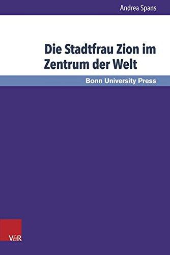 Die Stadtfrau Zion im Zentrum der Welt: Exegese und Theologie von Jes 60-62 (Bonner Biblische Beitrage)  [Spans, Andrea] (Tapa Dura)