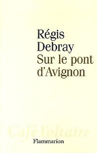 Sur le pont d'Avignon par Régis Debray