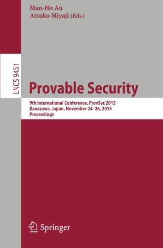 Provable Security: 9th International Conference, ProvSec 2015, Kanazawa, Japan, November 24-26, 2015, Proceedings (Lecture Notes in Computer Science) PDF