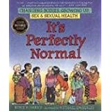 It's Perfectly Normal: Changing Bodies, Growing Up, Sex, and Sexual Health (The Family Library) ~ Robie H. Harris