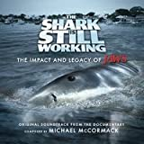 The Shark Is Still Working: The Impact &amp; Legacy of Jaws (Original Soundtrack)