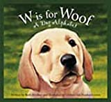 W Is for Woof: A Dog Alphabet (Alphabet-Science & Nature)