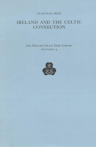 Ireland and the Celtic Connection: with A Celtic Bibliography (Princess Grace Irish Library) (Princess Grace Irish Library Lec), Glanville Price