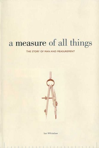 A Measure of All Things: The Story of Man and Measurement