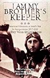 I Am My Brothers Keeper: American Volunteers in Israels War for Independence 1947-1949
