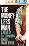 The Moneyless Man: A Year of Freecono...