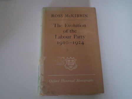 Evolution of the Labour Party, 1910-24 (Oxford Historical Monographs)