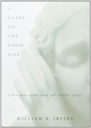 A Guide to the Good Life: The Ancient Art of Stoic Joy by Irvine, William B (2009) Hardcover (The Good Life Irvine compare prices)