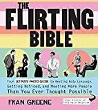 img - for The Flirting Bible: Your Ultimate Photo Guide to Reading Body Language, Getting Noticed, and Meeting More People Than You Ever Thought Possible [Paperback] book / textbook / text book