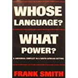 Whose Language? What Power?: A Universal Conflict in a South African Setting ~ Frank Smith