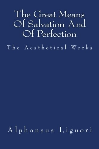 The Great Means Of Salvation And Of Perfection: Volume 3 (The Aesthetical Works)