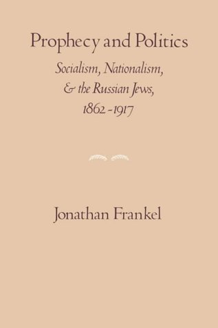 Prophecy and Politics: Socialism, Nationalism, and the Russian Jews, 1862-1917