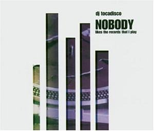 Dj Tocadisco - Nobody (Likes the Records That I Play) - Zortam Music