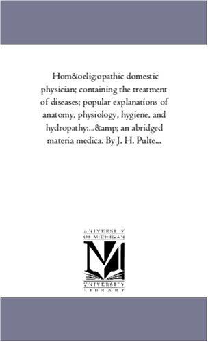Homœopathic Domestic Physician; Containing The Treatment Of Diseases; Popular Explanations Of Anatomy, Physiology, Hygiene, And Hydropathy:...& An Abridged Materia Medica. By J. H. Pulte... front-1000844