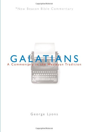 NBBC Galatians A Commentary in the Wesleyan Tradition New Beacon Bible Commentary