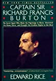 Captain Sir Richard Francis Burton: The Secret Agent Who Made the Pilgrimage to Mecca, Discovered the Kama Sutra, and Brought the Arabian Nights to the West (0060973943) by Rice, Edward