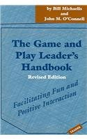 The Game and Play Leader's Handbook: Facilitating Fun and...
