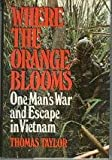 Where the Orange Blooms: One Man's War and Escape in Vietnam (007063193X) by Taylor, Thomas