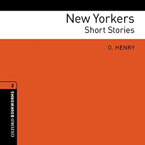 New Yorkers: Short Stories: Oxford Bookworms Library | [O. Henry]