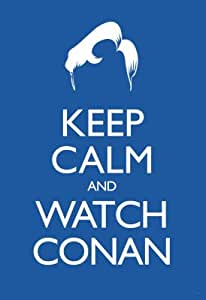 (11x17) Keep Calm and Watch Conan (Carry On Spoof) Art Poster Print