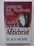 Unmasking and Triumping over the Spirit of Antichrist (093480382X) by Van Impe, Jack