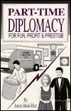 Part-Time Diplomacy for Fun, Profit, and Prestige (1559500891) by James Basil-Hart