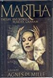 Martha: The Life and Work of Martha Graham- A Biography