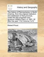 The history of Pennsylvania, in North America, from the original institution and settlement of that province, under the first proprietor and governor ... 1681, till after the year 1742  Volume 2 of 2