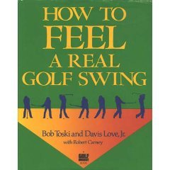 How to Feel a Real Golf Swing: Mind-Body Techniques from Two of Golf's Greatest Teachers, Bob Toski