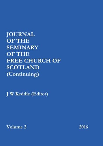 Journal of the Free Church of Scotland (Continuing) Seminary - Volume 2, 2016