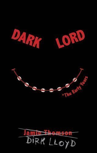 Dark Lord: The Early Years by Thomson, Jamie 1st (first) Edition (10/2/2012), aa