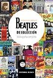 img - for Beatles de colecci n, bibliograf a completa book / textbook / text book