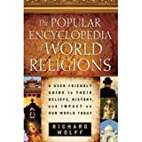 The Popular Encyclopedia of World Religions: A User-Friendly Guide to Their Beliefs, History, and Impact on Our World Today