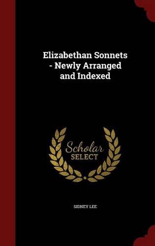 Elizabethan Sonnets - Newly Arranged and Indexed