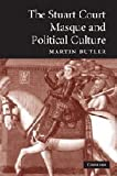Martin Butler The Stuart Court Masque and Political Culture