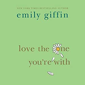 Love the One You're With | [Emily Giffin]