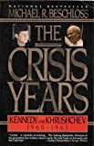 The Crisis Years: Kennedy and Krushchev, 1960-1963 (0060981059) by Beschloss, Michael R.