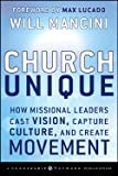Church Unique How Missional Leaders Cast Vision, Capture Culture, & Create Movement [HC,2008]