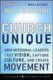 Church Unique How Missional Leaders Cast Vision, Capture Culture, & Create Movement [HC,2008]