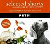 Selected Shorts: Pets! (Selected Shorts: A Celebration of the Short Story)