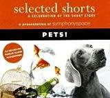Selected Shorts: Pets! (Selected Shorts: A Celebration of the Short Story)