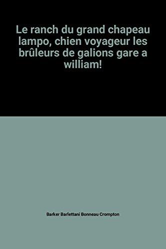 le-ranch-du-grand-chapeau-lampo-chien-voyageur-les-bruleurs-de-galions-gare-a-william