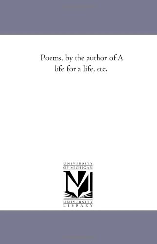 Poems, by the Author of a Life for a Life, Etc.